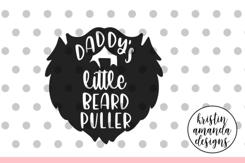 Download Daddy's Little Beard Puller SVG DXF EPS PNG Cut File ...