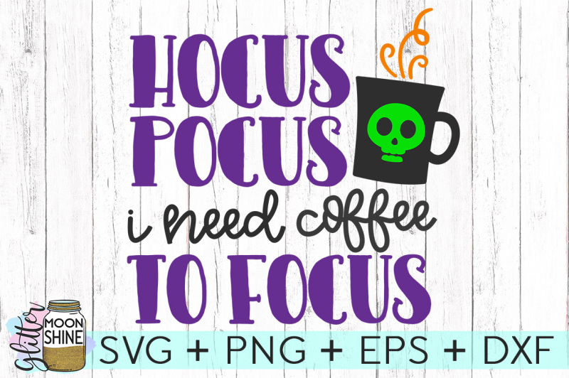 hocus-pocus-i-need-coffee-to-focus-svg-png-dxf-eps-cutting-files