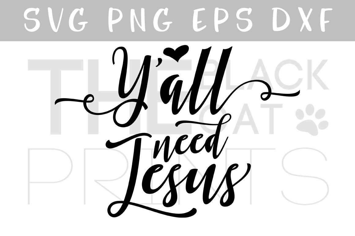 Y All Need Jesus Svg Dxf Png Eps By Theblackcatprints