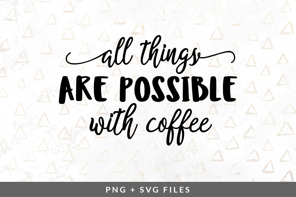 All Things Are Possible With Coffee Svg Png Graphic By Coral