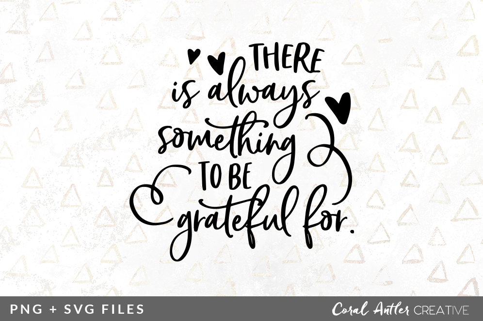 Theres Always Something To Be Grateful For Svg Png Graphic By