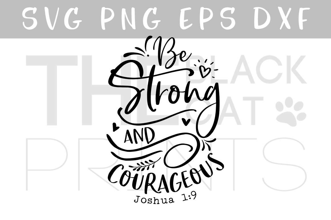 Be Strong And Courageous Svg Dxf Png By Theblackcatprints