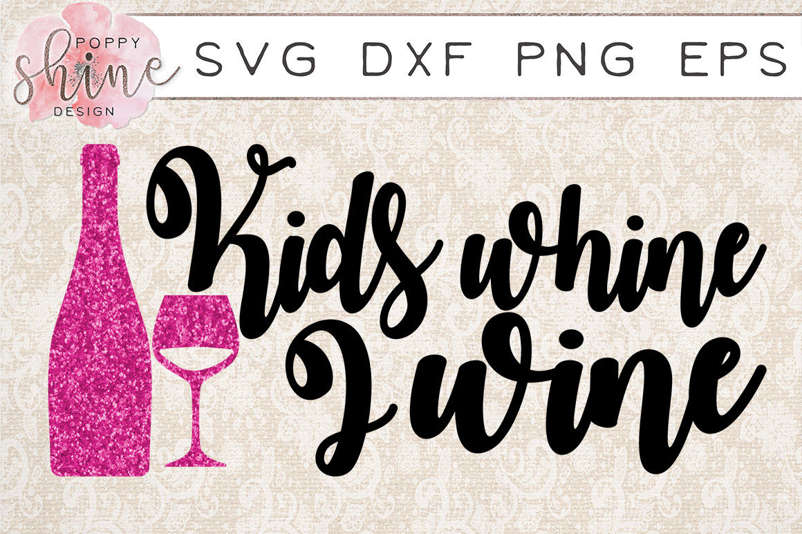 Kids Whine I Wine Svg Png Eps Dxf Cutting Files By Poppy Shine