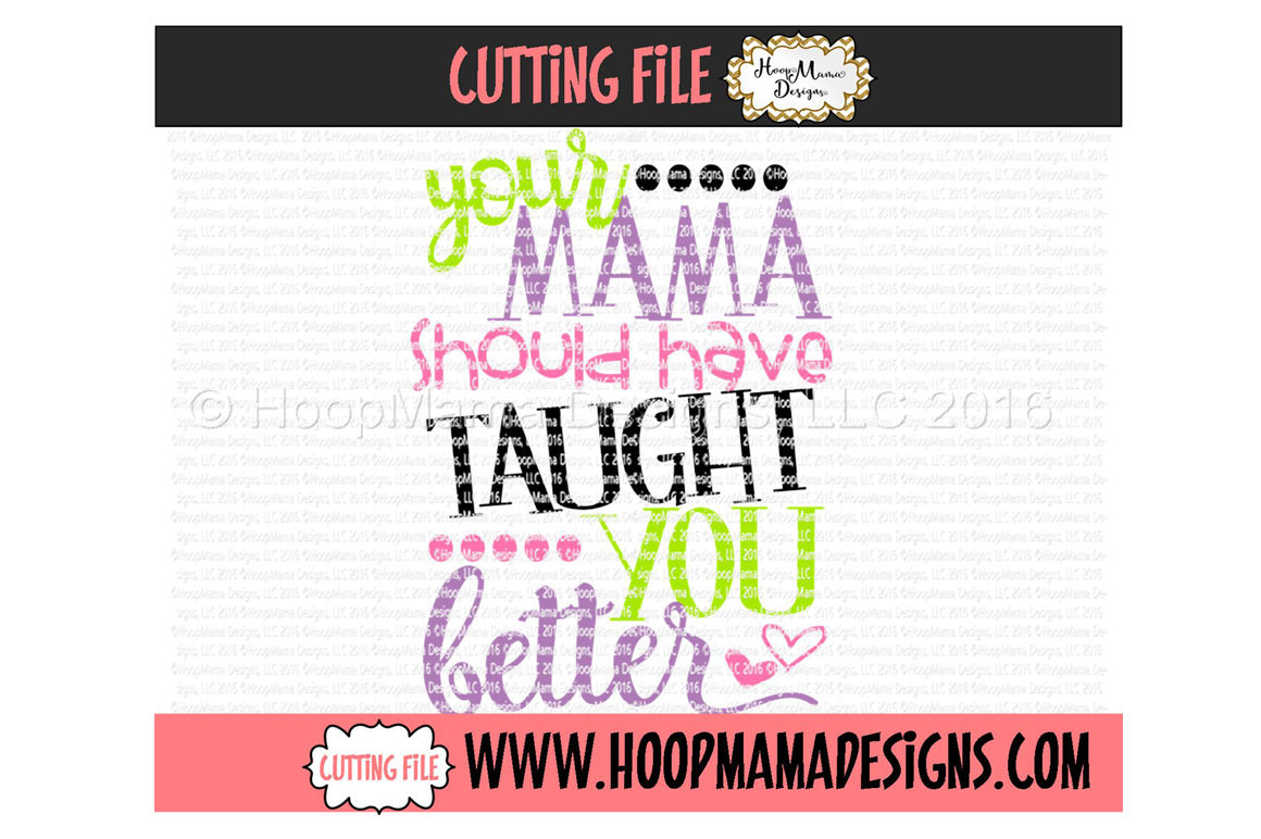 Your Mama Should Have Taught You Better By Hoopmama Designs Thehungryjpeg Com