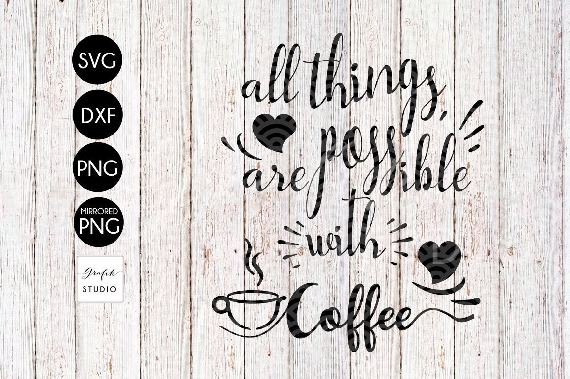 All Things Are Possible With Coffee Svg File Coffee Quotes Svg