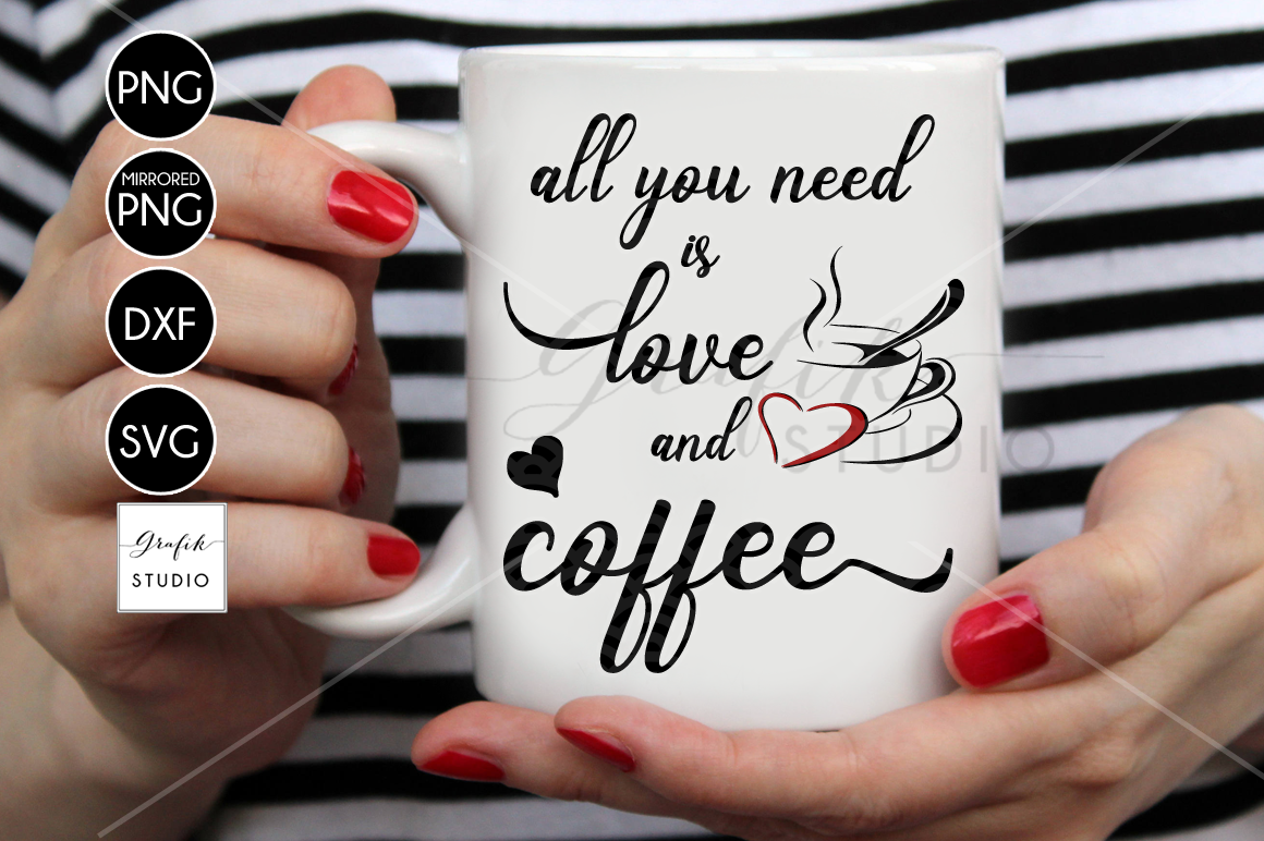 All You Need Is Love And Coffee Svg File Dxf File Png File By