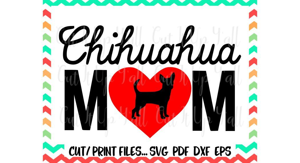 Chihuahua Mom Svg Cut Print Files For Silhouette Cameo Cricut