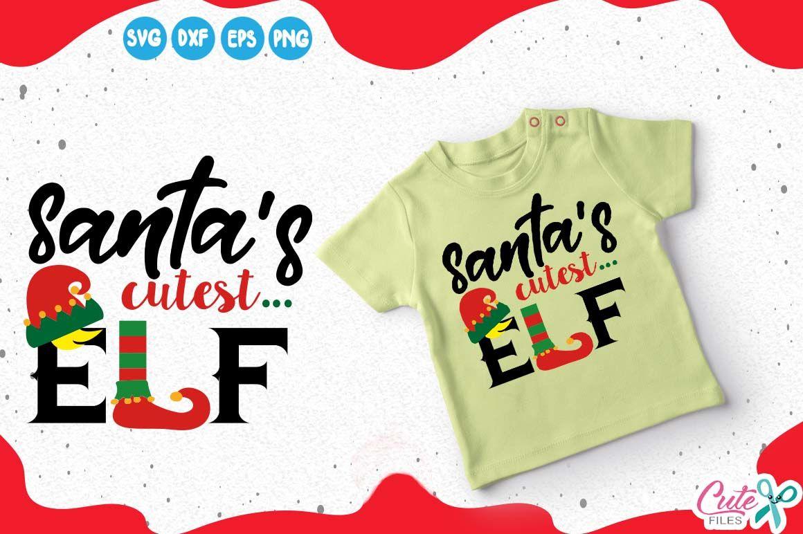 Elf Family Svg Cut File Santa S Cutest Elf Svg Santa Svg Elf