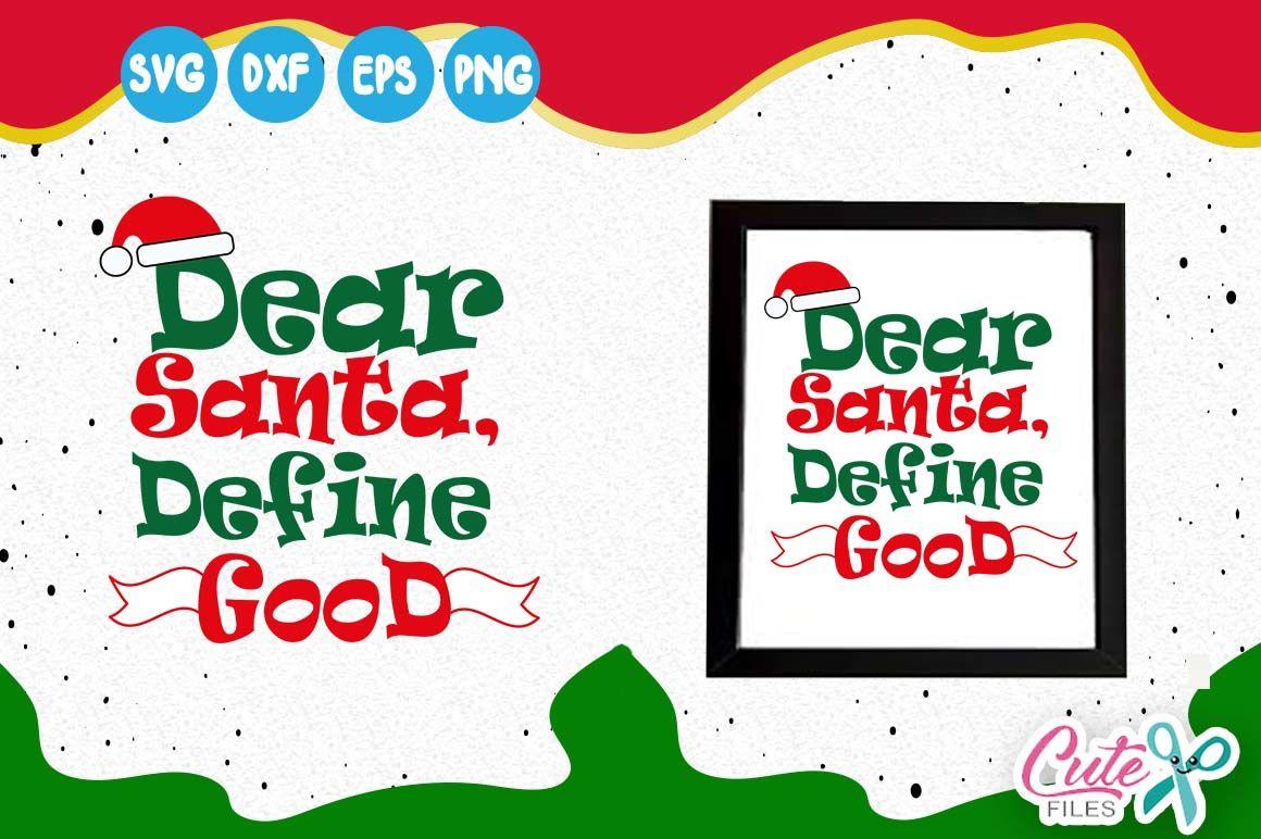 Santa Svg Christmas Svg Dear Santa Define Good Svg Christmas