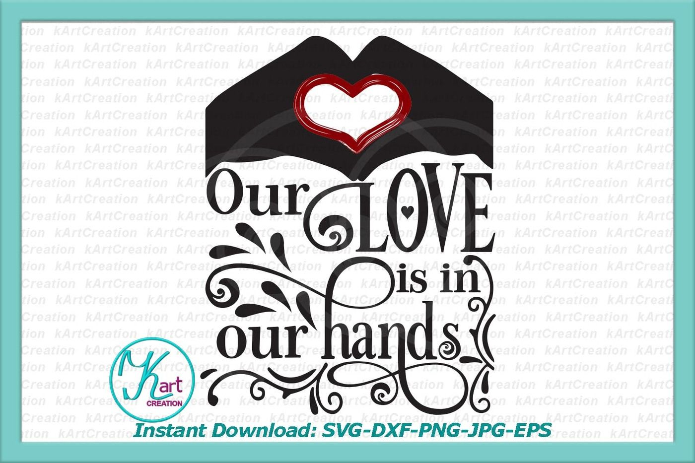 Love Svg Valentine Svg Valentines Day Svg Love Is In Our Hands