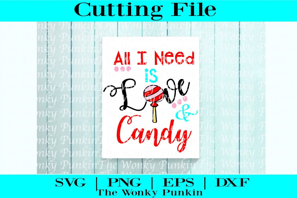 All I Need Is Love And Candy Svg By The Wonky Punkin
