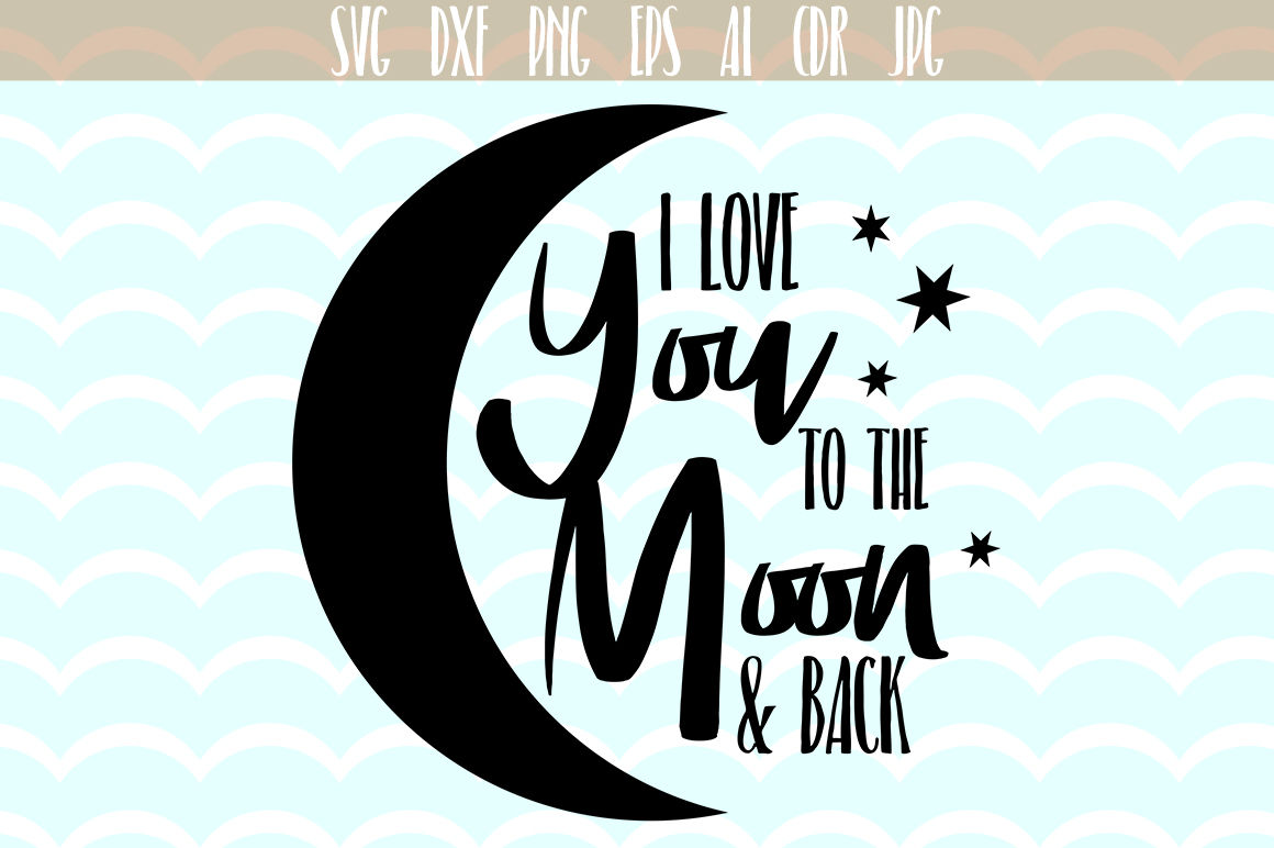 I Love You To The Moon And Back Svg Valentines Day Svg By