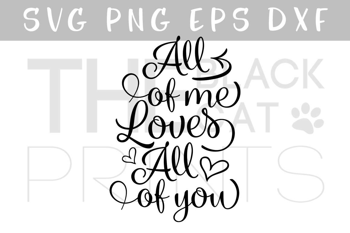 All Of Me Loves All Of You Svg Dxf Png Eps By Theblackcatprints Thehungryjpeg Com