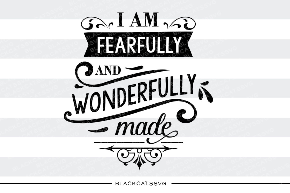I Am Fearfully And Wonderfully Made Svg By Blackcatssvg