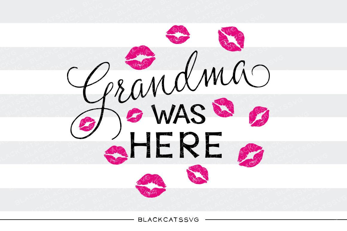Grandma Was Here Kisses Svg File By Blackcatssvg Thehungryjpeg Com