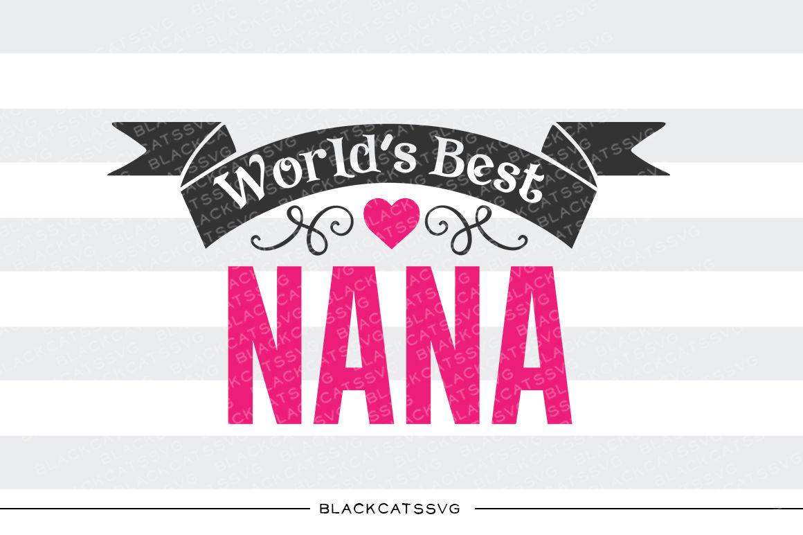 World S Best Nana Svg By Blackcatssvg Thehungryjpeg Com