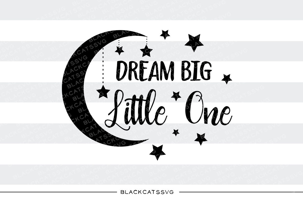 Dream Big Little One Svg By Blackcatssvg Thehungryjpeg Com