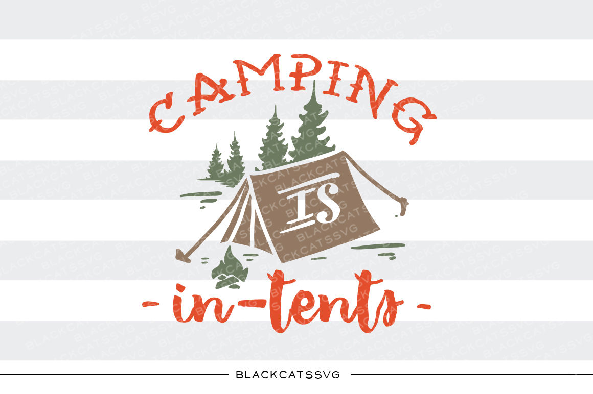 Camping Is In Tents Svg By Blackcatssvg Thehungryjpeg Com