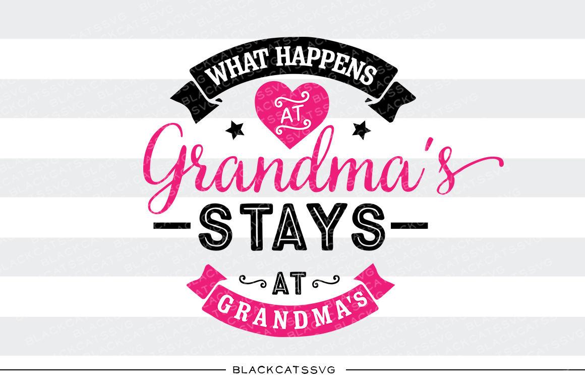What Happens At Grandma S Svg By Blackcatssvg Thehungryjpeg Com