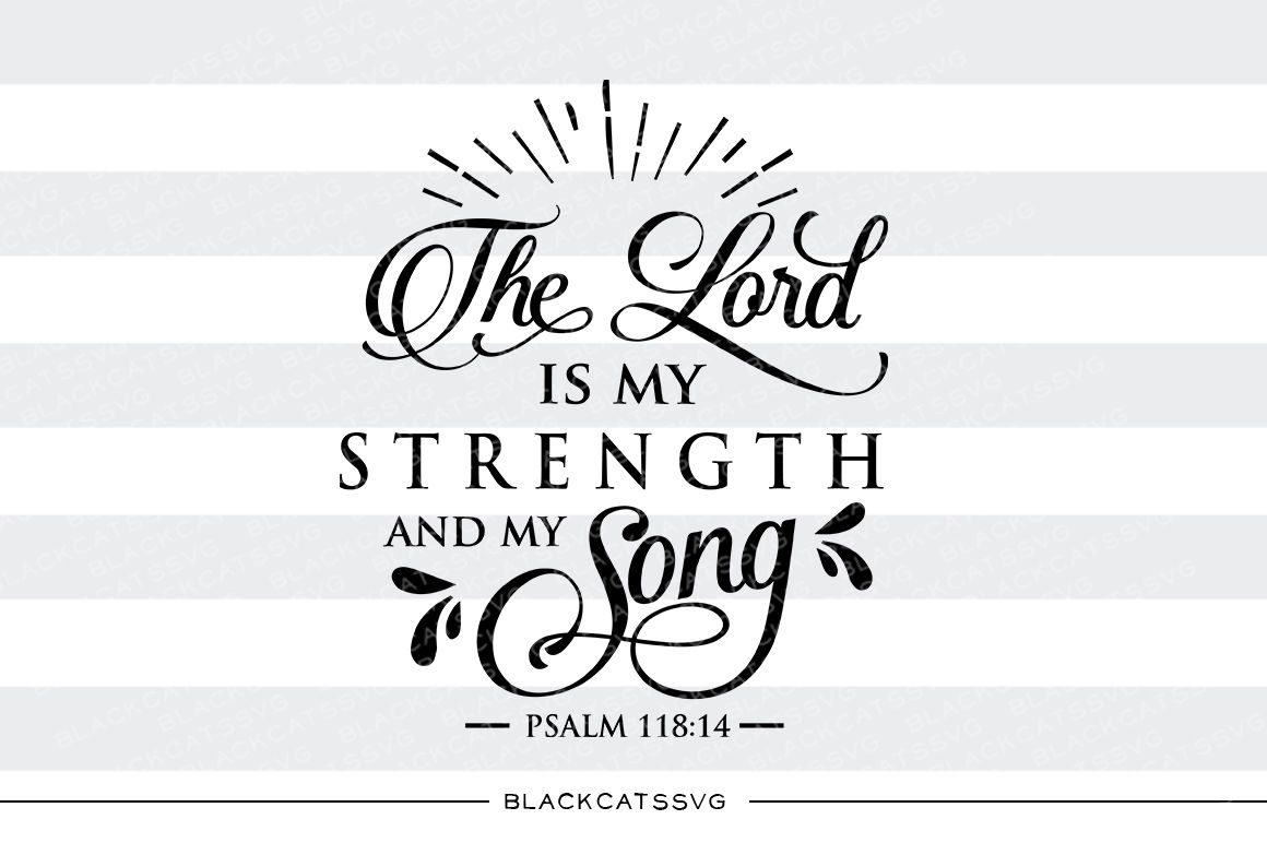 The Lord Is My Strength And My Song Svg By Blackcatssvg