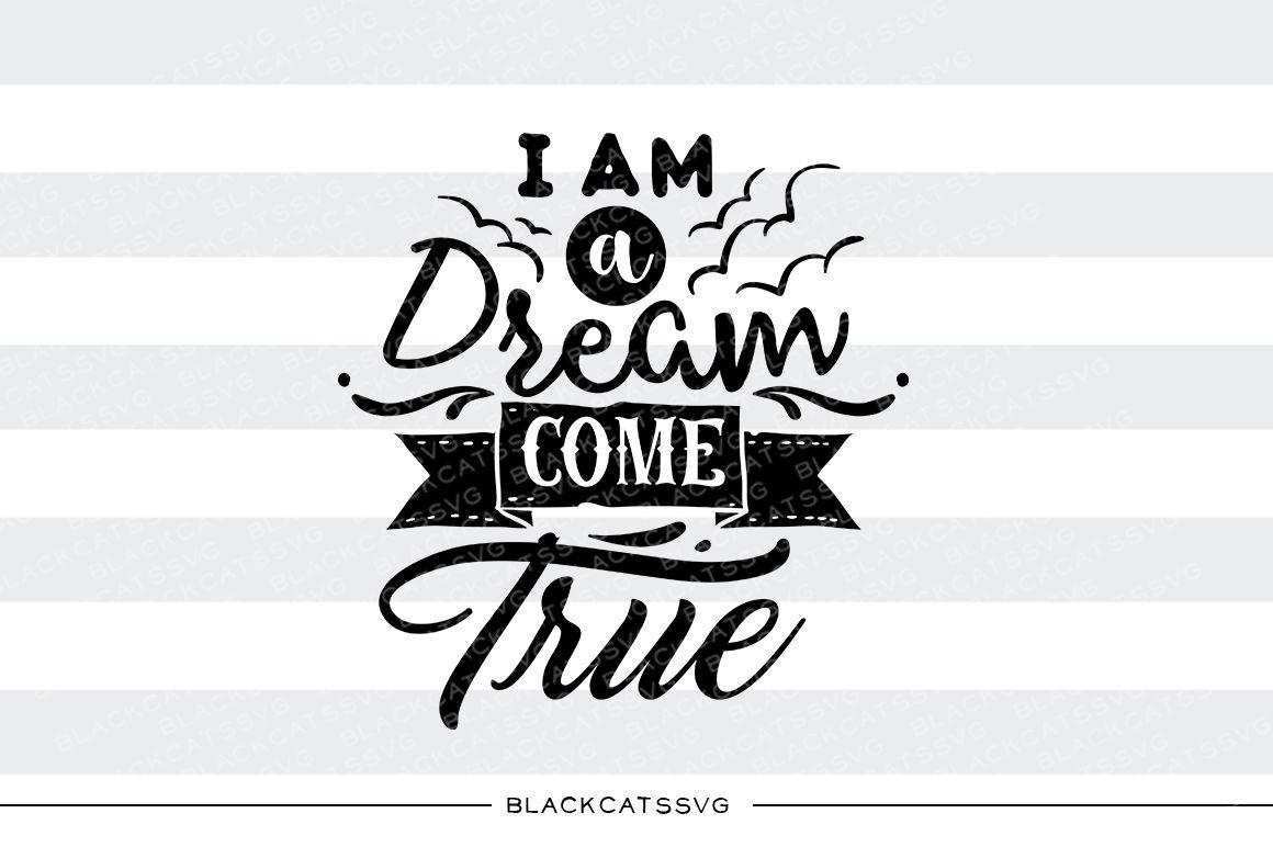I Am A Dream Come True Svg By Blackcatssvg Thehungryjpeg Com
