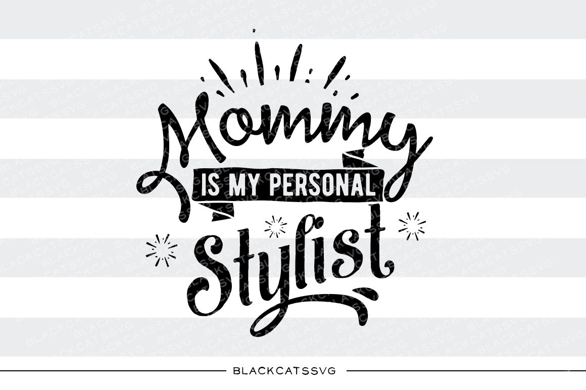 Mommy Is My Personal Stylist Svg By Blackcatssvg Thehungryjpeg Com