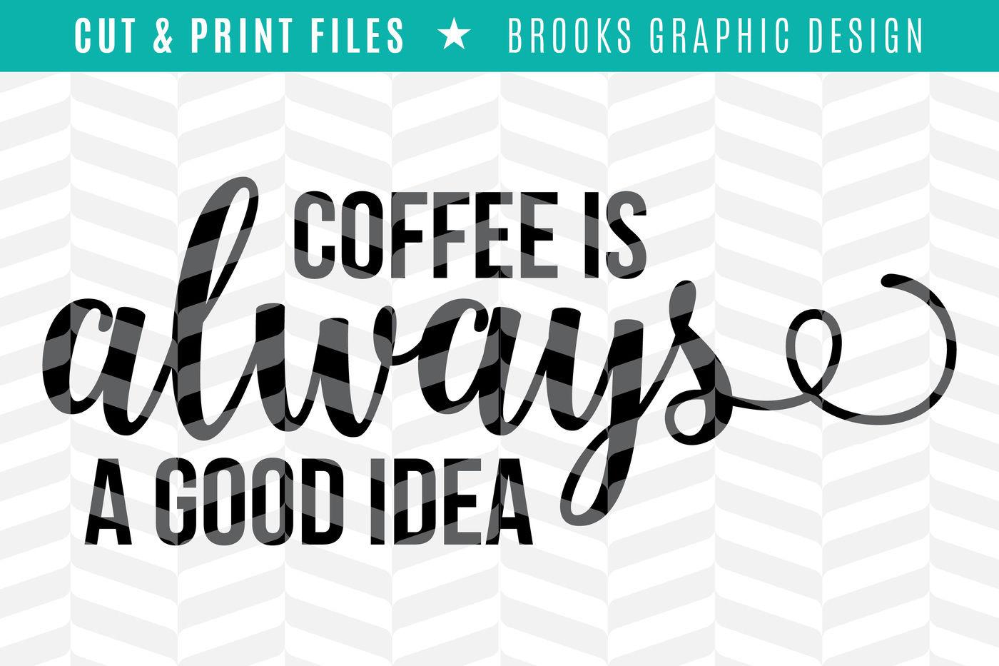 Coffee Is Always A Good Idea Dxf Svg Png Pdf Cut Print Files