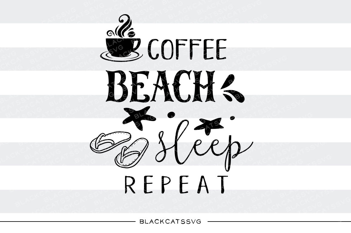 Coffee Beach Sleep Repeat Svg File By Blackcatssvg Thehungryjpeg Com
