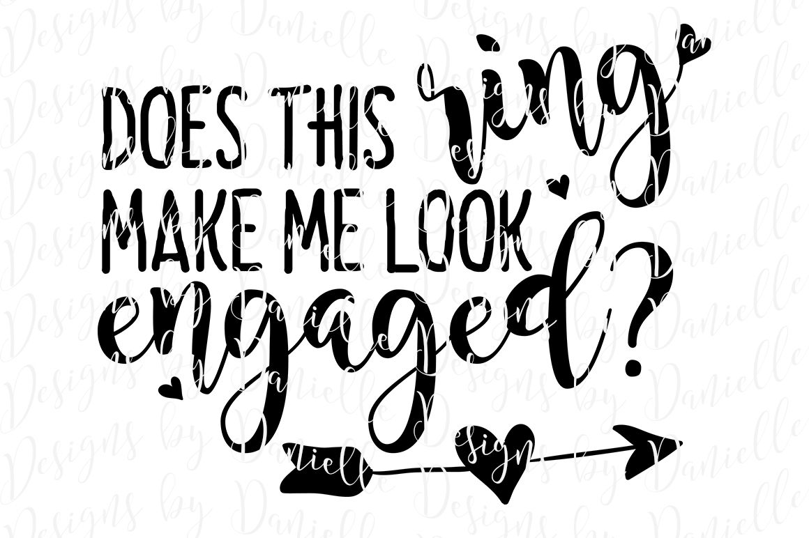 Does This Ring Make Me Look Engaged Svg Cutting File By Designs By Danielle Thehungryjpeg Com
