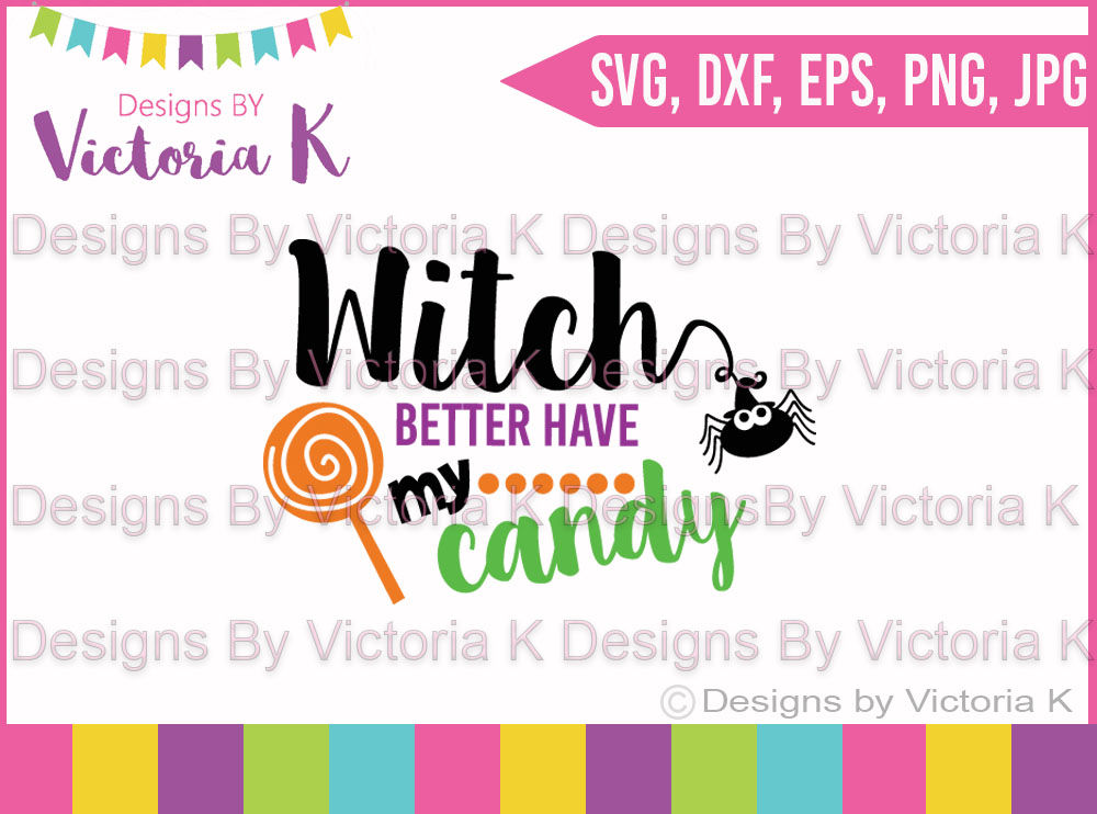 Witch Better Have My Candy Halloween Cricut Silhouette Cut Files By Designs By Victoria K Thehungryjpeg Com
