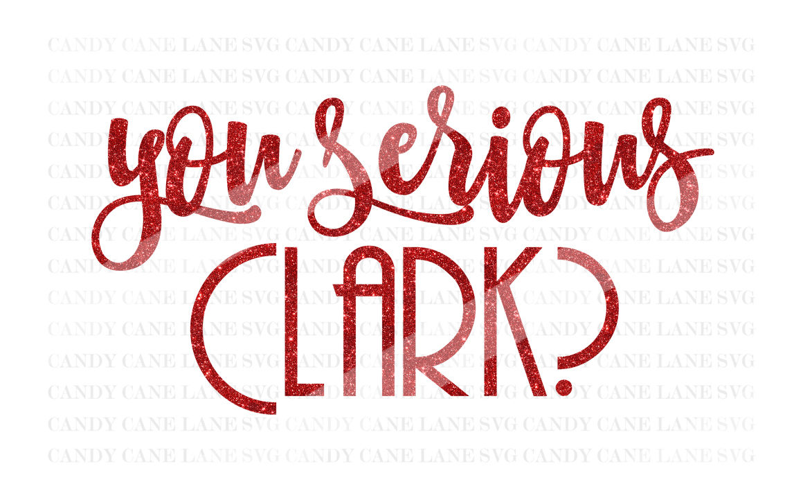 Christmas Svg Cutting File You Serious Clark Svg Cricut Cut File