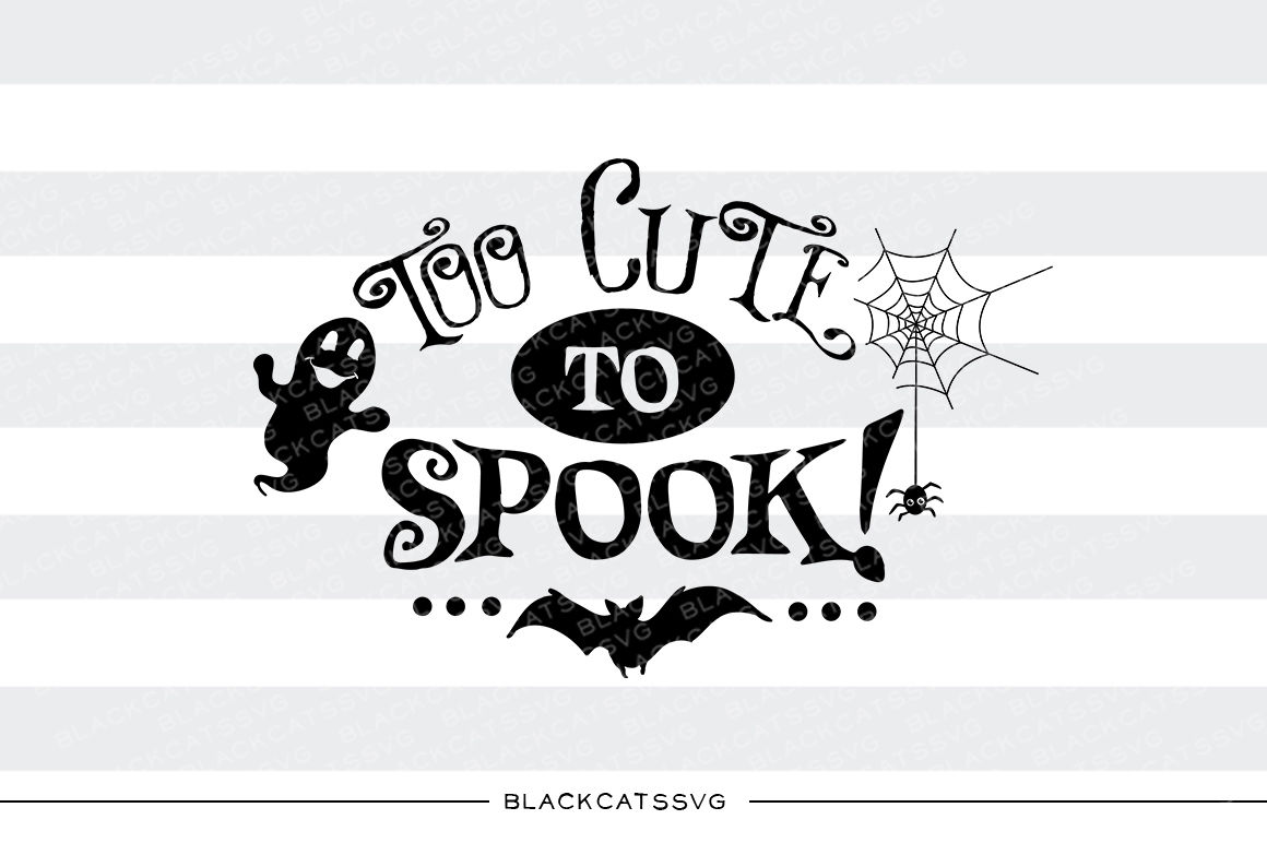 Too Cute To Spook Ghost Svg File By Blackcatssvg Thehungryjpeg Com