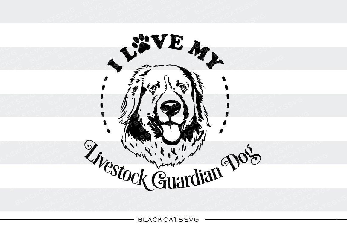 I Love My Livestock Guardian Dog Svg File By Blackcatssvg