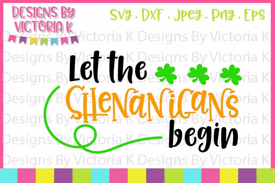 St Patrick S Day Svg Let The Shenanigans Begin Svg Dxf Cut