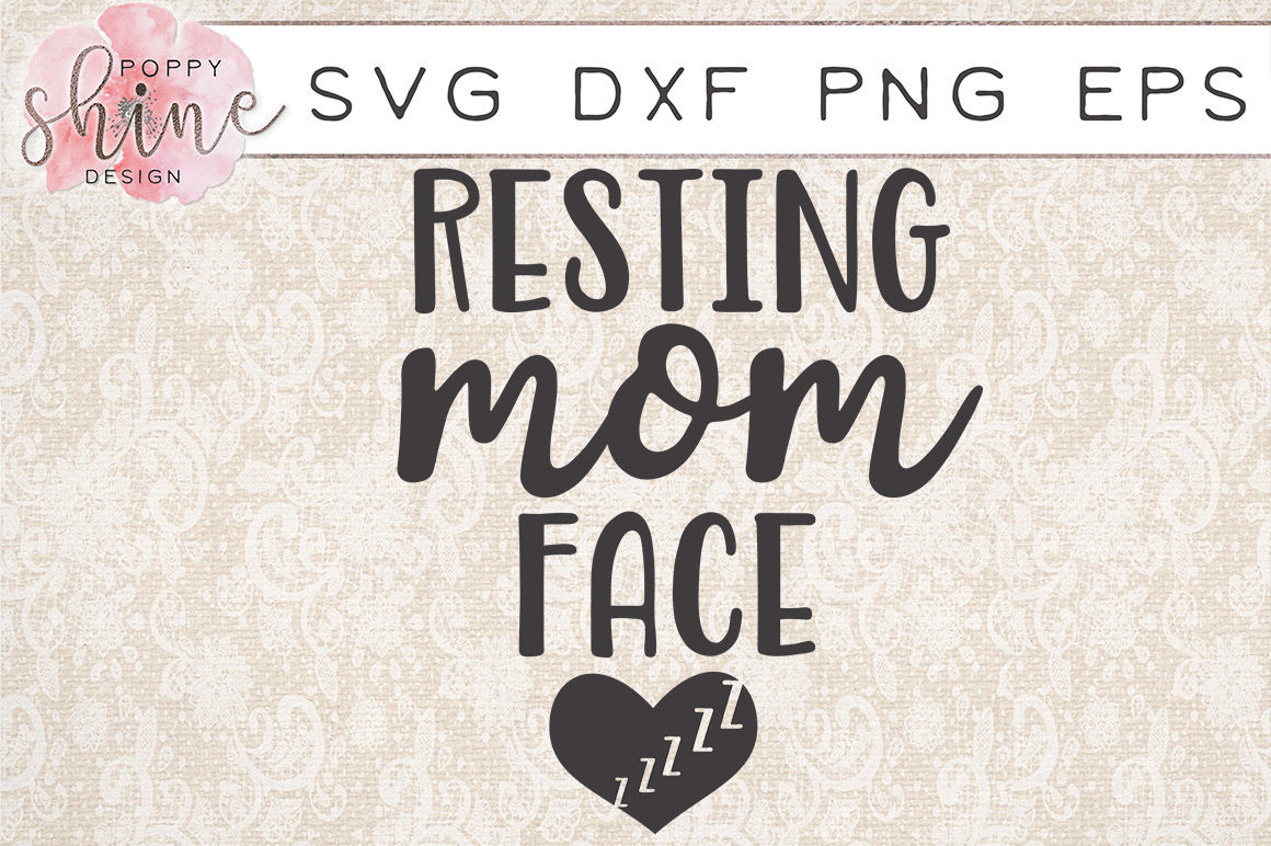 Resting Mom Face Svg Png Eps Dxf Cutting Files By Poppy Shine