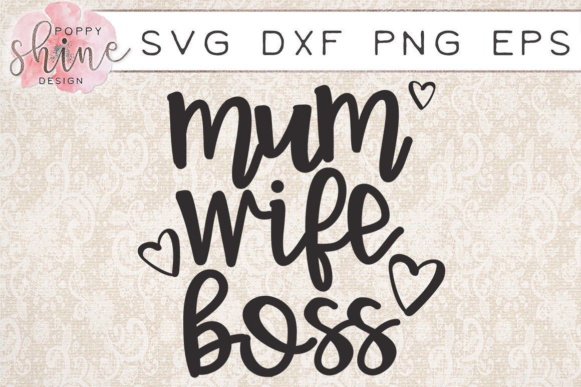 Mum Wife Boss Svg Png Eps Dxf Cutting Files By Poppy Shine Design