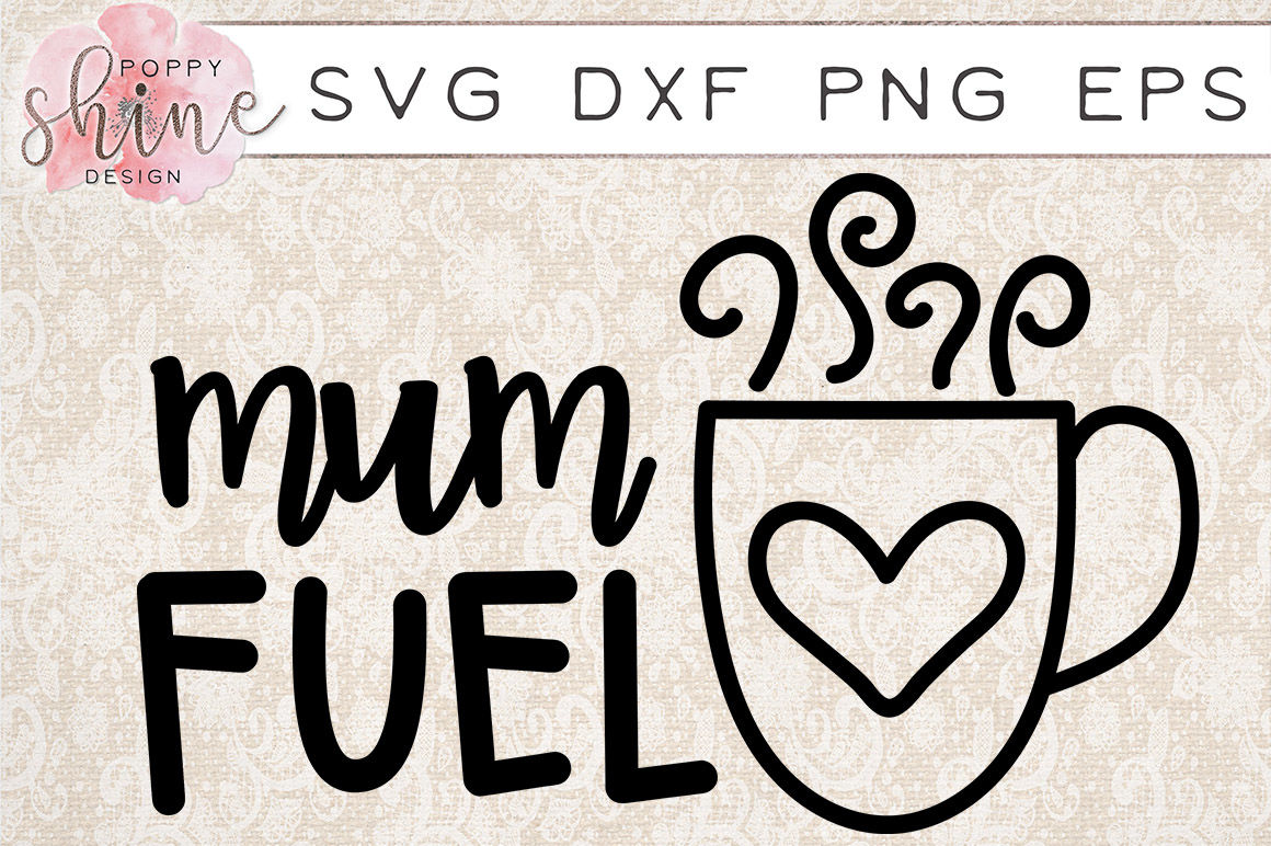Mum Fuel Svg Png Eps Dxf Cutting Files By Poppy Shine Design