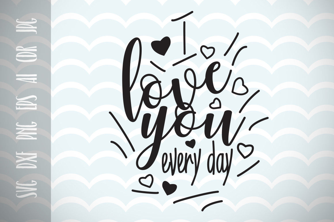 I Love You Everyday Fun Quote For Life Svg Cut File By