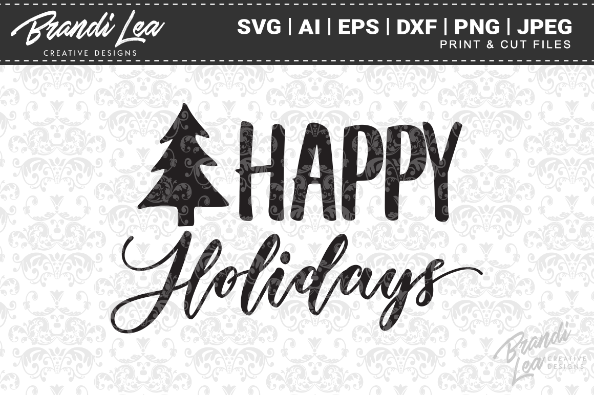 Happy Holidays Svg Cutting Files By Brandi Lea Designs