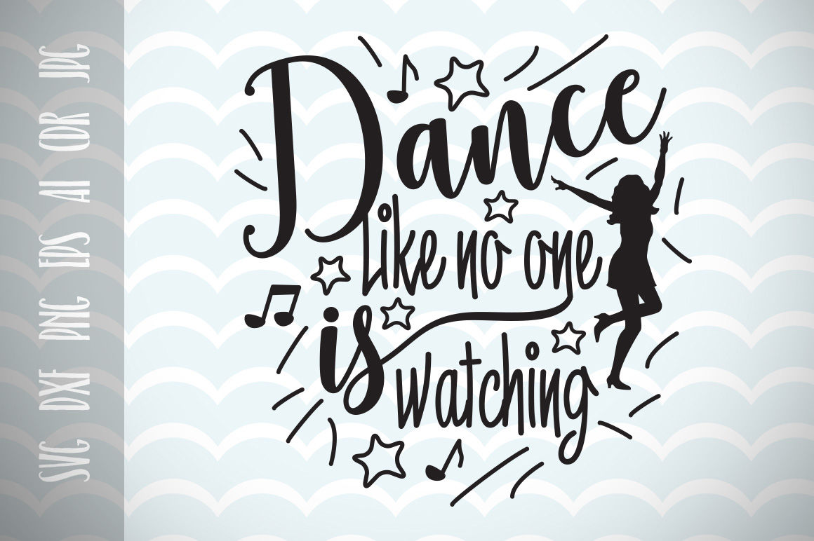 Dance Like No One Is Watching Svg Cut File Fun Quote For Life By