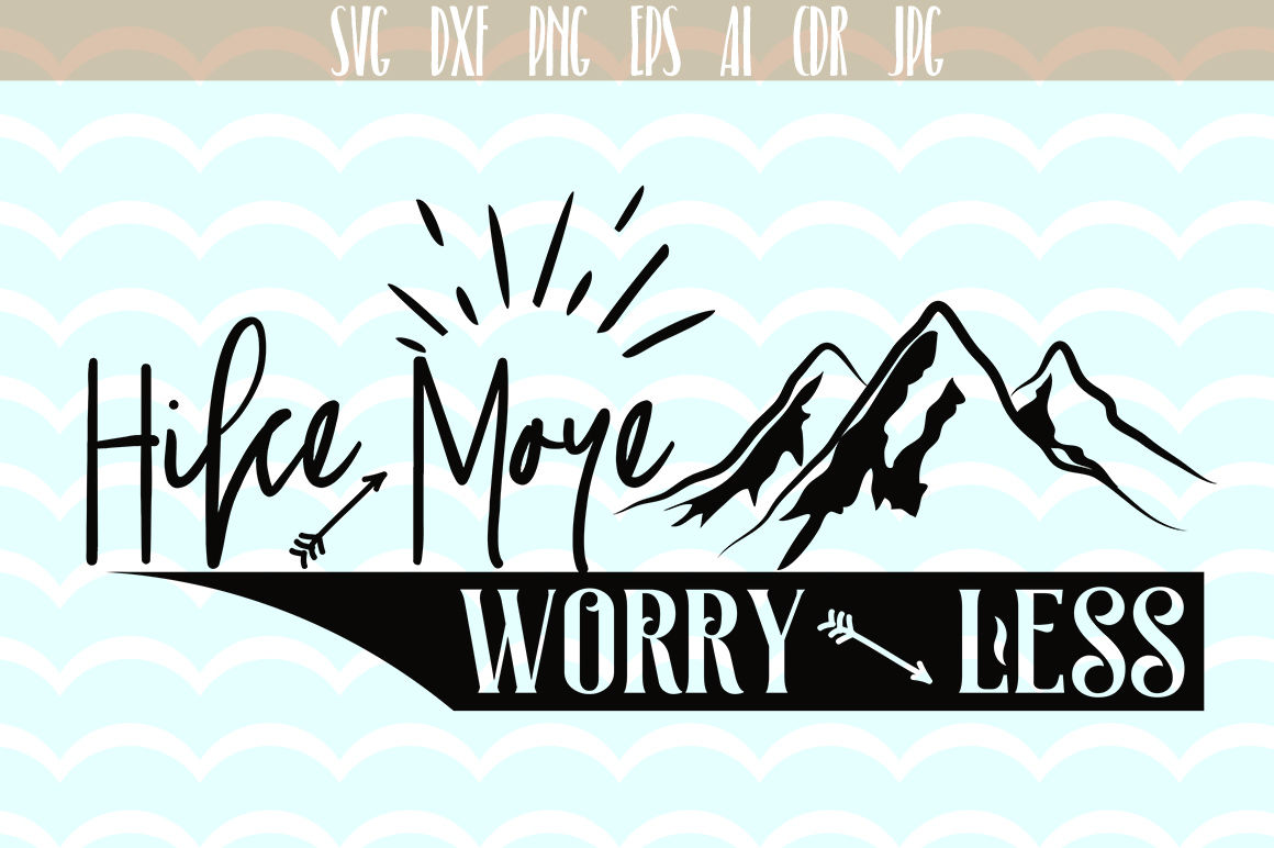 Hike More Worry Less Svg Cut File Motivation Fun Quote For