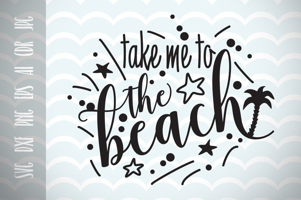 Take Me To The Beach Fun Quote Cut File Fun Phrases Svg By Dreamer S Designs Thehungryjpeg Com