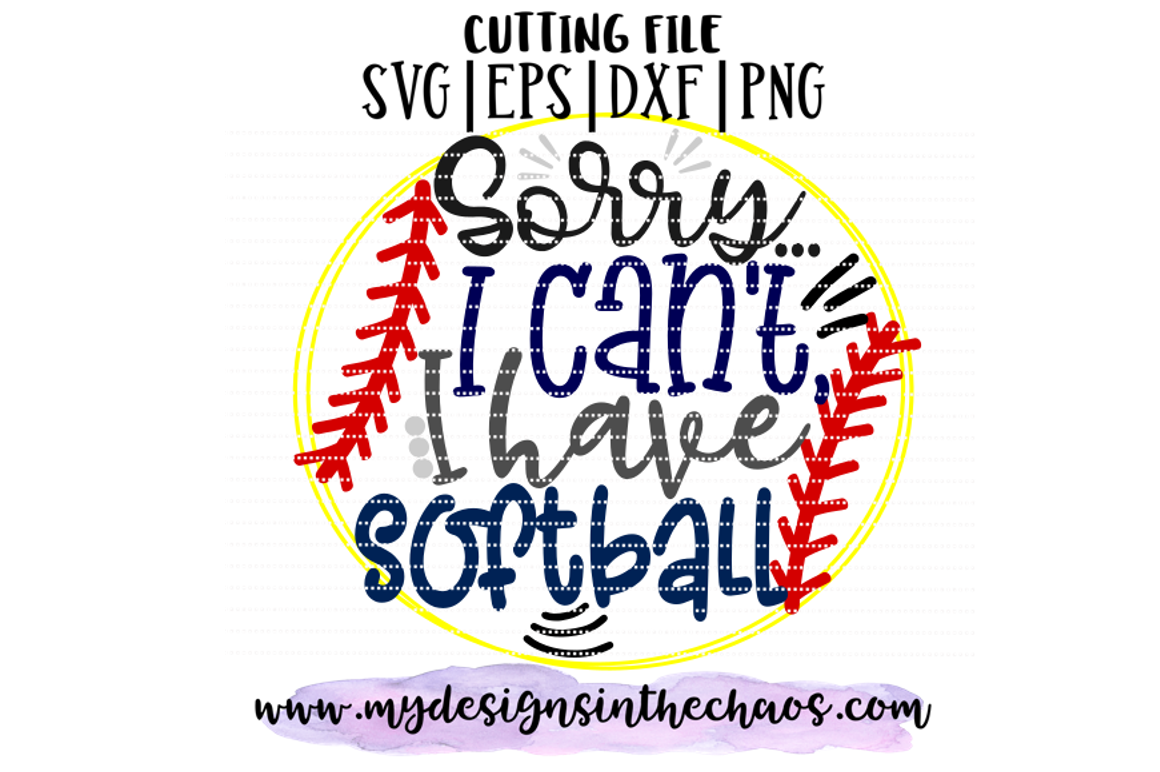 Sorry I Can T I Have Softball Svg Silhouette Cricut Cutting
