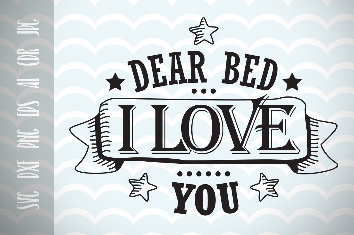 Fun Phrases Dear Bed I Live You Svg Cut File Fun Quote For Life