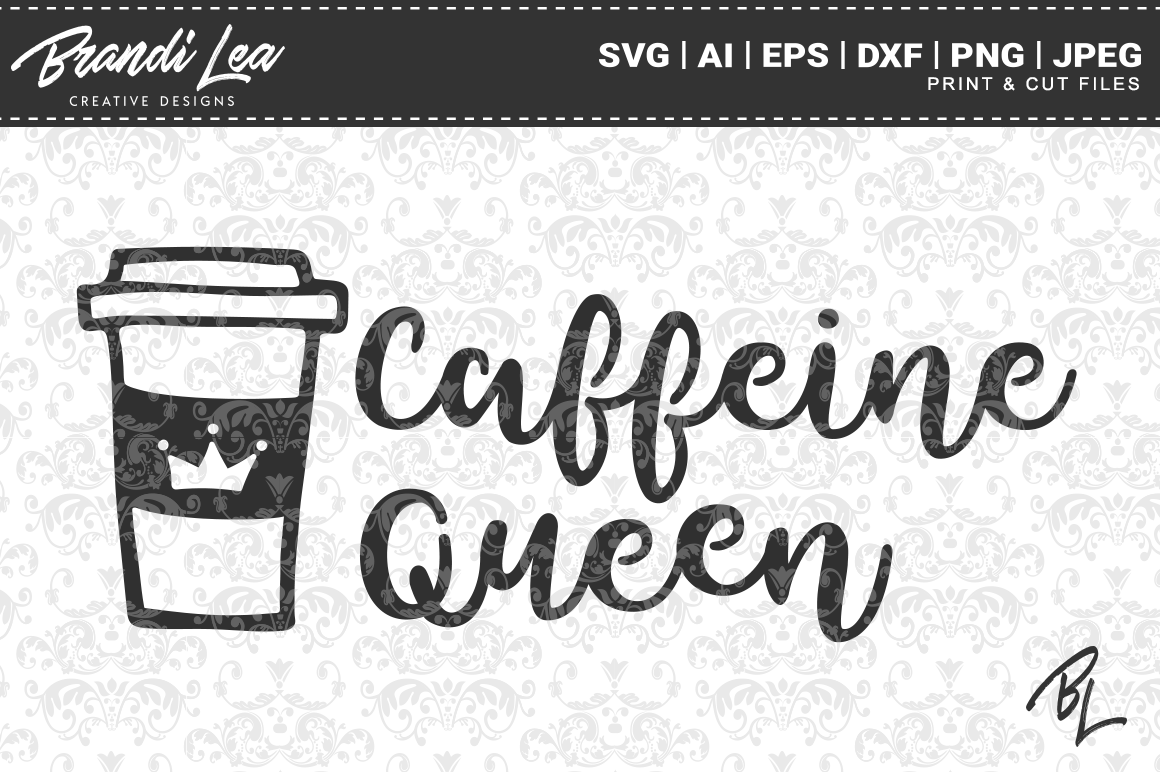 Caffeine Queen Svg Cut Files By Brandi Lea Designs Thehungryjpeg Com