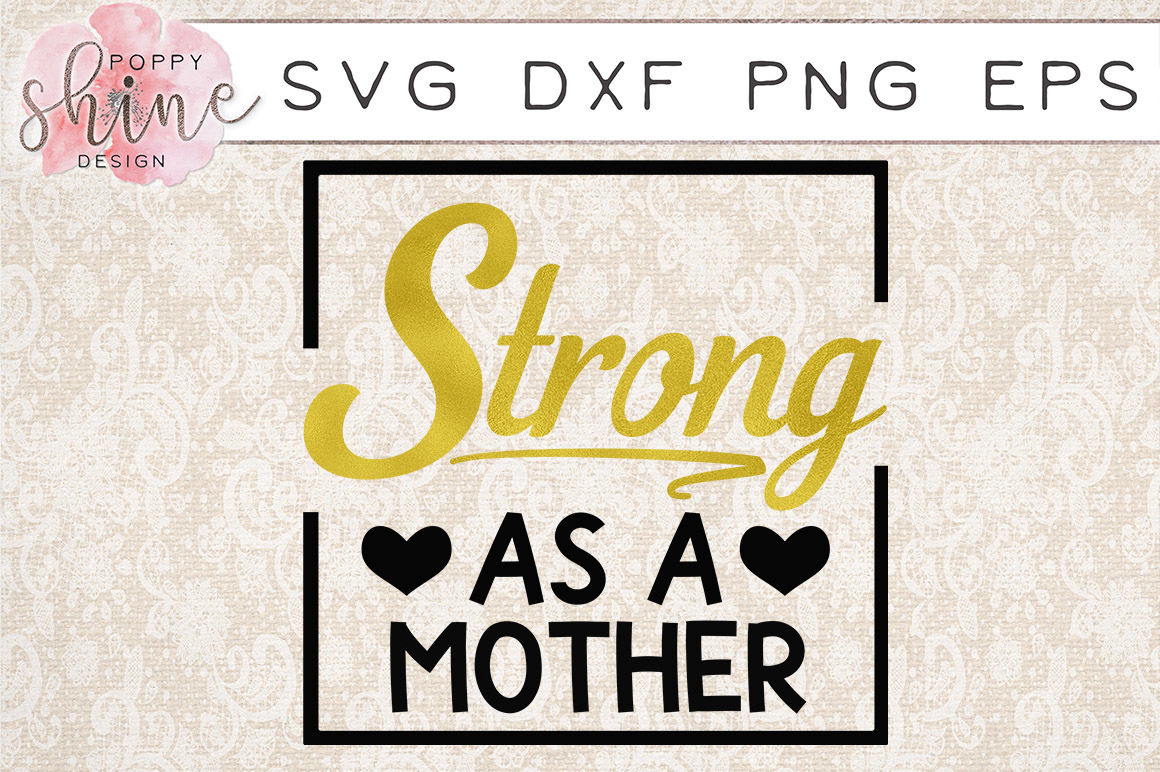 Strong As A Mother Svg Png Eps Dxf Cutting Files By Poppy Shine