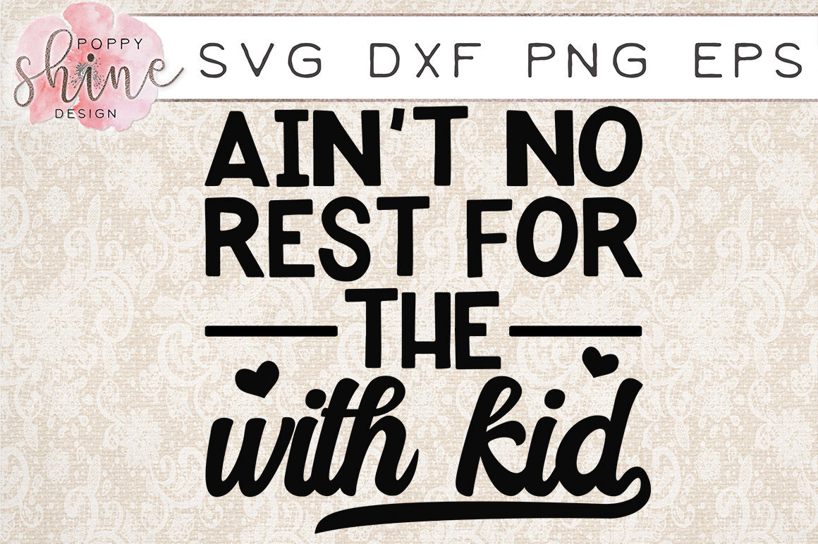 Ain T No Rest For The With Kid Svg Png Eps Dxf Cutting Files By