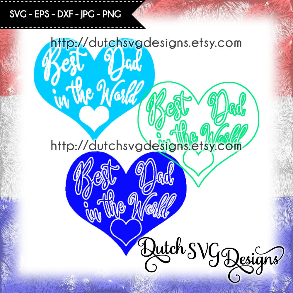 3 Cutting Files Best Dad In The World In Heart Shape Dad Svg By
