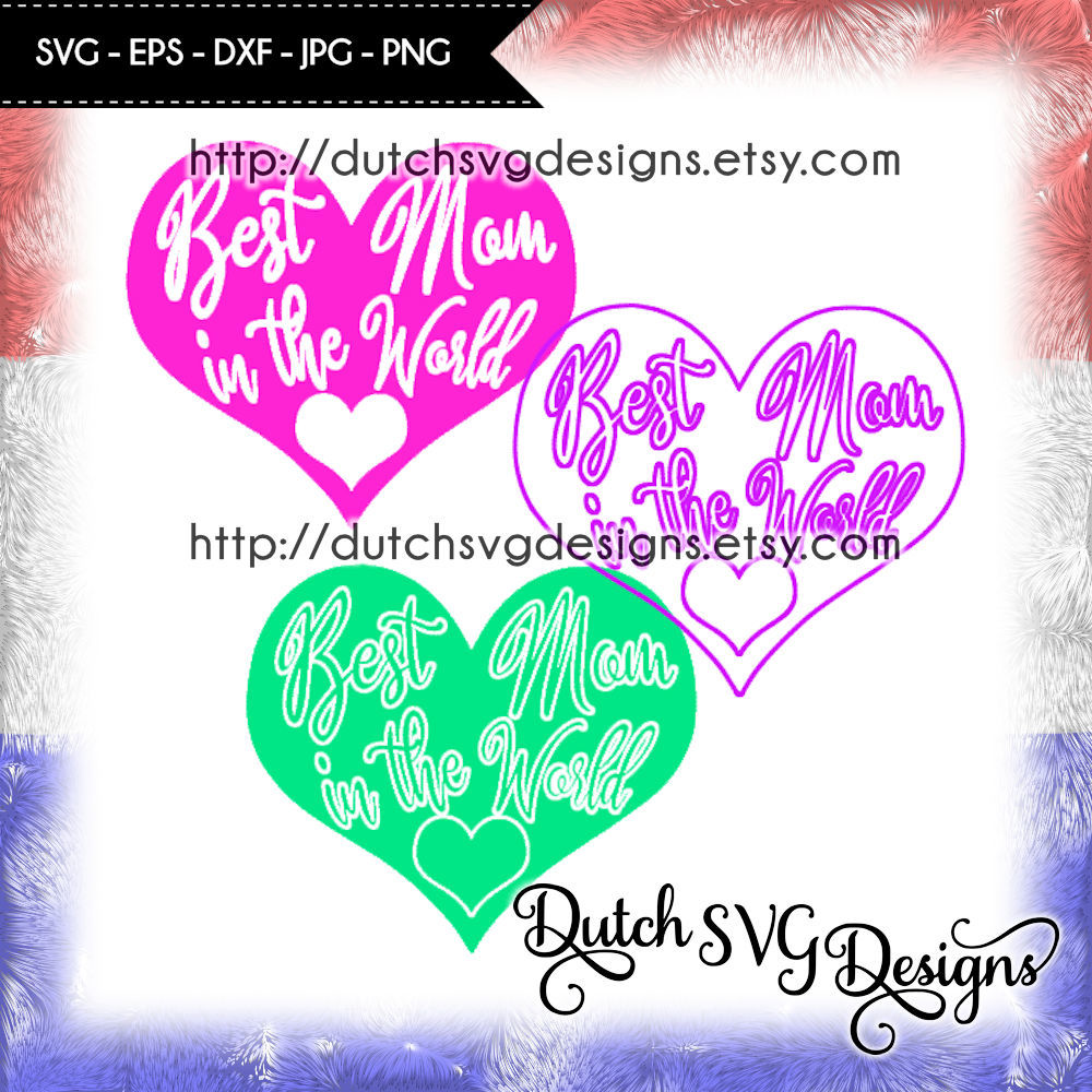 3 Cutting Files Best Mom In The World In Heart Shape Mom Svg By