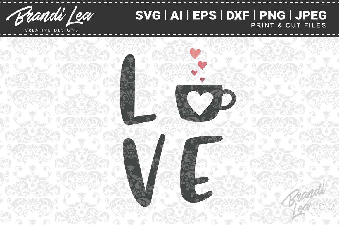 Coffee Love Svg Cut Files By Brandi Lea Designs Thehungryjpeg Com